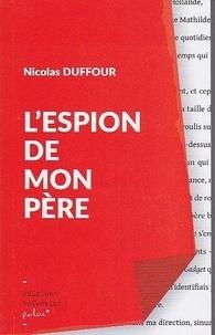 Nicolas Duffour - L'ESPION DE MON PÈRE.