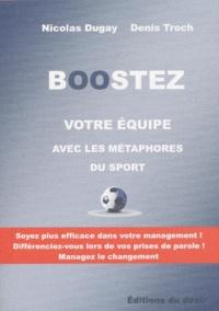 Nicolas Dugay et Denis Troch - Boostez votre équipe avec les métaphores du sport.