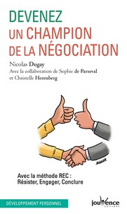 Nicolas Dugay - Devenez un champion de la négociation - Avec la méthode REC : Résister, Engager, Conclure.