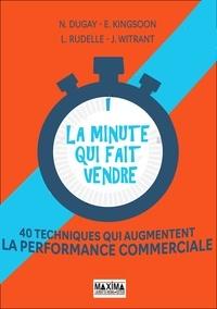Nicolas Dugay et Erika King-soon - La minute qui fait vendre - 40 techniques qui augmentent la performance commerciale.