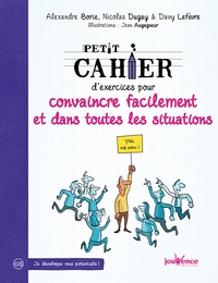 Nicolas Dugay et Alexandre Borie - Petit cahier d'exercices pour convaincre facilement et dans toutes situations.
