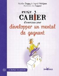 Nicolas Dugay et Ingrid Petitjean - Petit cahier d'exercices pour développer un mental de gagnant.