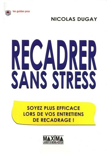 Nicolas Dugay - Recadrer sans stress - Soyez plus efficace lors de vos entretiens de recadrage !.
