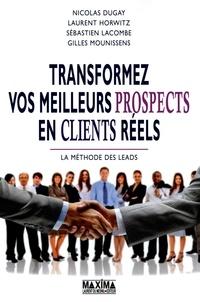 Nicolas Dugay et Laurent Horwitz - Transformer vos meilleurs prospects en clients réels - La méthodes des leads.