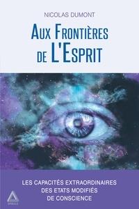 Nicolas Dumont - Aux Frontières de L'Esprit - Les capacités extraordinaires des états modifiés de conscience.