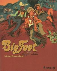 Nicolas Dumontheuil - Big Foot Tome 1 : Magic child.