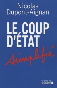 Nicolas Dupont-Aignan - Le coup d'Etat simplifié - Appel aux citoyens libres d'un pays qui ne le sera bientôt plus du tout.