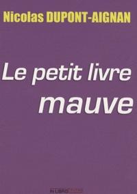 Nicolas Dupont-Aignan - Le petit livre mauve.
