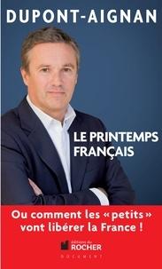 Nicolas Dupont-Aignan - Le printemps français, Ou comment les petits vont libérer la France !.