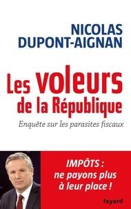Nicolas Dupont-Aignan - Les Voleurs de la République - Enquête sur les parasites fiscaux.