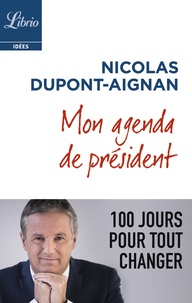 Nicolas Dupont-Aignan - Mon agenda de président - 100 jours pour tout changer.