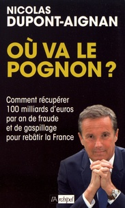 Nicolas Dupont-Aignan - Où va le pognon ? - Comment récupérer 100 milliards d'euros par an de fraude et de gaspillage pour rebâtir la France.