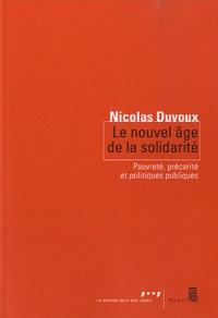 Nicolas Duvoux - Le nouvel âge de la solidarité - Pauvreté, précarité et politiques publiques.