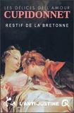 Nicolas Edme Restif de la Bretonne - Cupidonnet - Les délices de l'amour ou L'Anti Justine.
