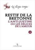 Nicolas Edme Restif de la Bretonne - L'Anti-Justine ou les délices de l'amour.