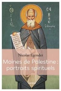 Nicolas Egender - Moines de Palestine : portraits spirituels.