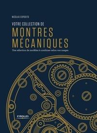 Nicolas Esposito - Votre collection de montres mécaniques - Une sélection de modèles à combiner selon vos usages.