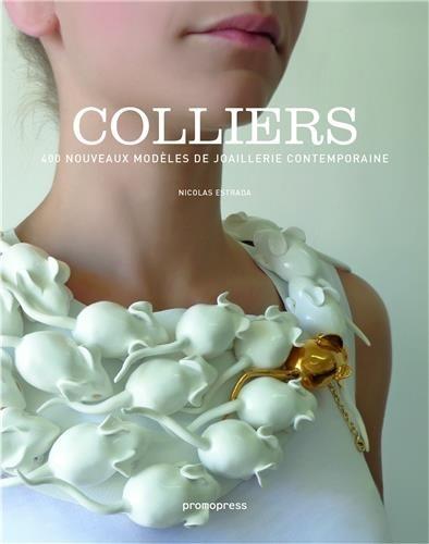 Colliers. 400 nouveaux modèles de joaillerie contemporaine