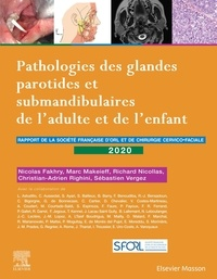 Nicolas Fakhry et Marc Makeieff - Pathologies des glandes parotides et submandibulaires de l'adulte et de l'enfant - Rapport 2020 de la Société française d'ORL et de chirurgie cervico-faciale.