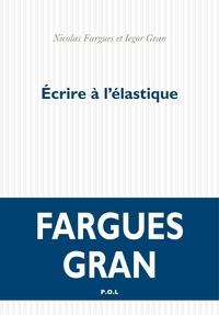 Nicolas Fargues et Iegor Gran - Ecrire à l'élastique.