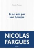Nicolas Fargues - Je ne suis pas une héroïne.