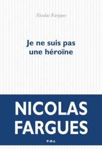 Partager et télécharger des ebooks Je ne suis pas une héroïne (Litterature Francaise)