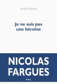Téléchargements de livres électroniques gratuits pour mobiles Je ne suis pas une héroïne par Nicolas Fargues 9782818044742 (French Edition) DJVU iBook FB2