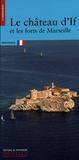 Nicolas Faucherre et Jean-Paul Brighelli - Le château d'If et les forts de Marseille.