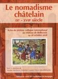 Nicolas Faucherre et Delphine Gautier - Le nomadisme châtelain, IXe-XVIIe siècle - Actes du sixième colloque international au château de Bellecroix, 14-16 octobre 2016.