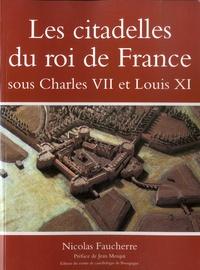 Nicolas Faucherre - Les citadelles du roi de France sous Charles VII et Louis XI.