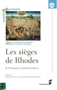 Nicolas Faucherre et Isabelle Pimouguet-Pédarros - Les sièges de Rhodes - De l'antiquité à la période moderne.