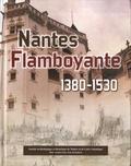 Nicolas Faucherre et Jean-Marie Guillouët - Nantes flamboyante (1380-1530).