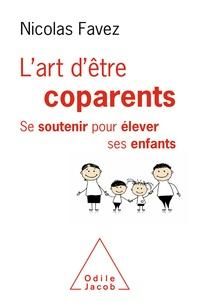 Nicolas Favez - L'art d'être coparents - Se soutenir pour élever ses enfants.