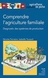 Nicolas Ferraton et Isabelle Touzard - Comprendre l'agriculture familiale - Diagnostic des systèmes de production.
