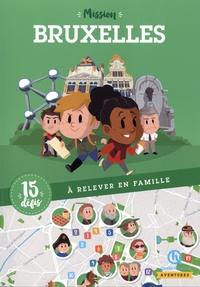 Nicolas Ferreira et Caroline Lancelot - Mission Bruxelles - 15 défis à relever en famille.