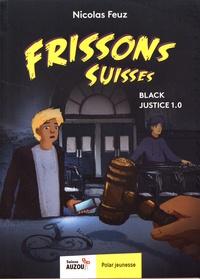 Nicolas Feuz - Frissons suisses  : Black Justice 1.0.