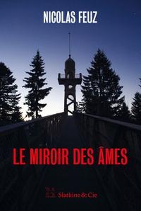 Ebooks téléchargements Le miroir des âmes par Nicolas Feuz FB2 (Litterature Francaise) 9782889441006