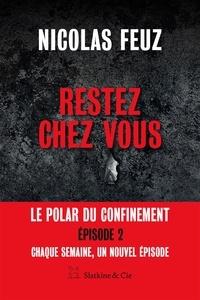 Nicolas Feuz - Restez chez vous - Épisode 2 - Le premier polar du confinement.