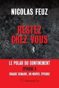 Nicolas Feuz - Restez chez vous - Épisode 3 - Le premier polar du confinement.