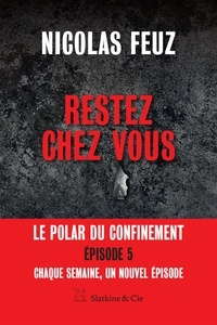 Nicolas Feuz - Restez chez vous - Épisode 5 - Le premier polar du confinement.