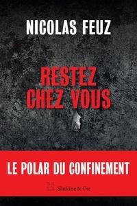 Nicolas Feuz - Restez chez vous - Le polar du confinement.