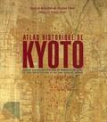 Nicolas Fiévé et Paul Akamatsu - Atlas historique de Kyoto - Analyse spatiale des systèmes de mémoire d'une ville, de son architecture et de son paysage urbain.