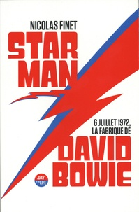 Nicolas Finet - Starman - 6 juillet 1972, la fabrique de David Bowie.