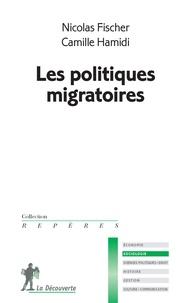 Nicolas Fischer et Camille Hamidi - Les politiques migratoires.