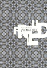 Nicolas Florence - C'est Freud tue-le.