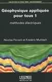 Nicolas Florsch et Frédéric Muhlach - Géophysique appliquée pour tous - Volume 1, Méthodes électriques.