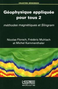 Nicolas Florsch et Frédéric Muhlach - Géophysique appliquée pour tous - Volume 2, Méthodes magnétiques et Slingram.