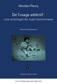 Nicolas Floury - De l'usage addictif : une ontologie du sujet toxicomane.