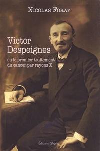 Nicolas Foray - Victor Despeignes ou le premier traitement du cancer par rayons X.