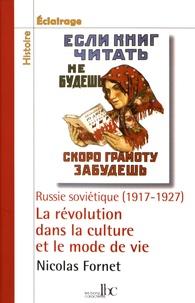 Nicolas Fornet - La révolution dans la culture et le mode de vie - Russie soviétique (1917-1927).